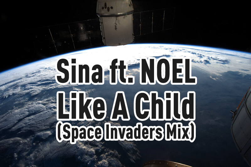 Sina featuring Noel - Like A Child (Space Invaders Mix)